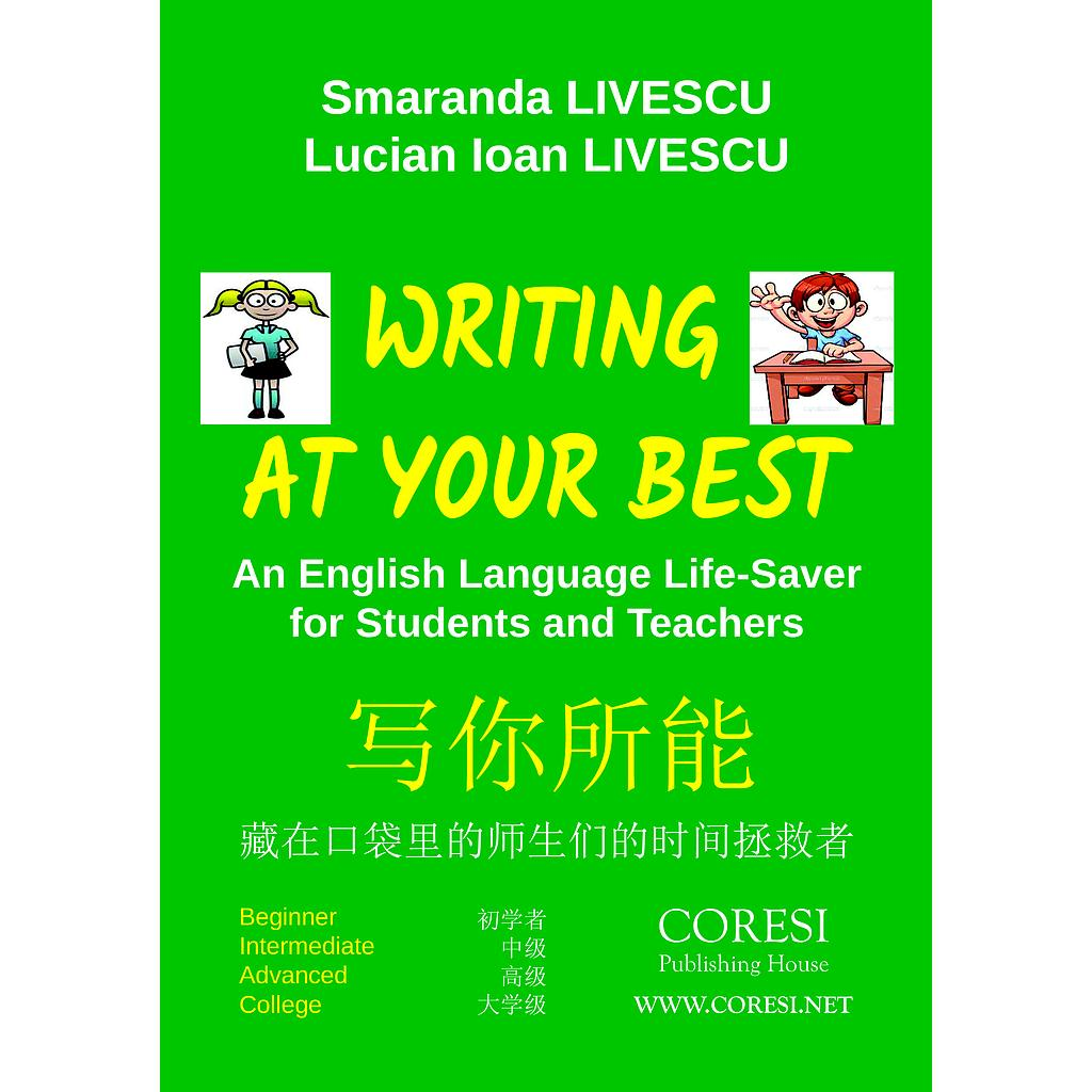 Writing at Your Best. An English Language Life-Saver for Students and Teachers. Beginner ☼ Intermediate ☼ Advanced ☼ College 写你所能. 藏在口袋里的师生们的时间拯救者. 初学者 ☼ 中级 ☼ 高级 ☼ 大学级