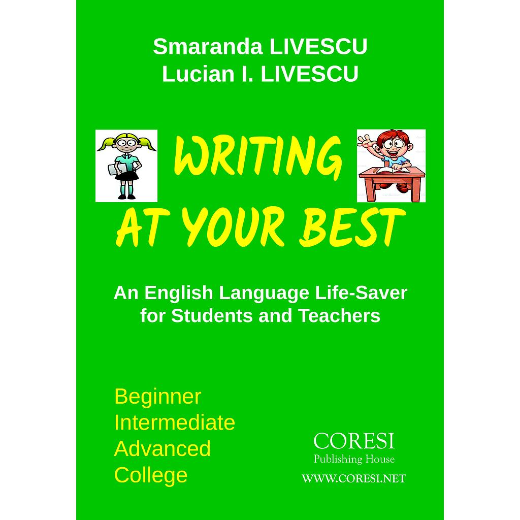 Writing at Your Best. An English Language Life-Saver for Students and Teachers. Beginner ☼ Intermediate ☼ Advanced ☼ College. Revised, updated edition