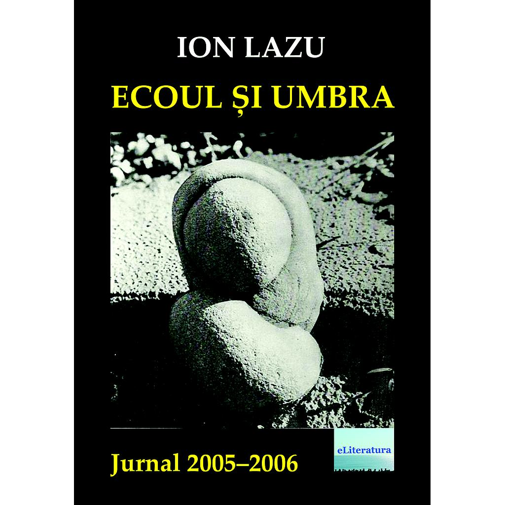 Ecoul și umbra. Jurnal 2005-2006