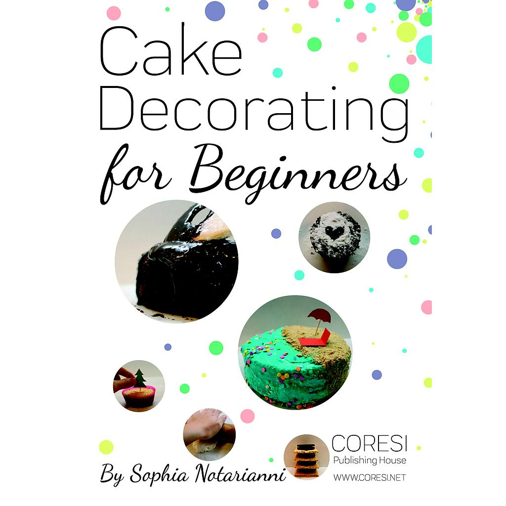 Cake Decorating for Beginners. A Practical Guide. A4 format full color edition